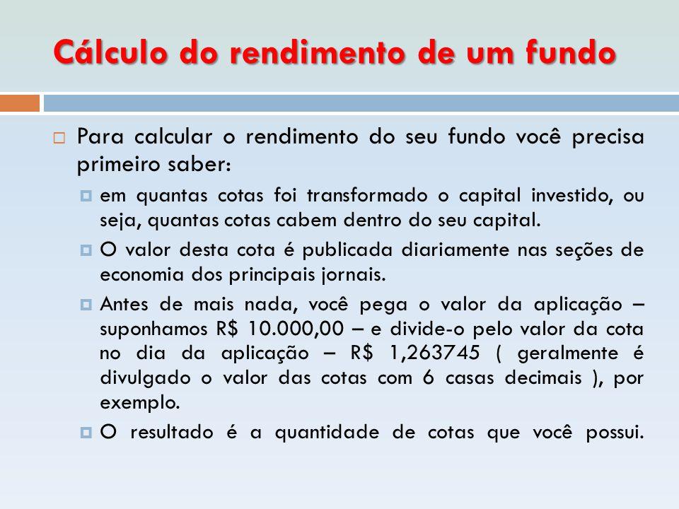Cálculo do rendimento de um fundo  Para calcular o rendimento do seu fundo você precisa primeiro saber:  em quantas cotas foi transformado o capital