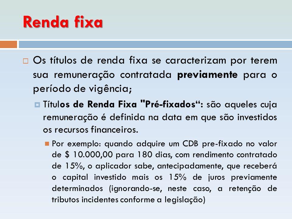 Renda fixa  Os títulos de renda fixa se caracterizam por terem sua remuneração contratada previamente para o período de vigência;  Títulos de Renda
