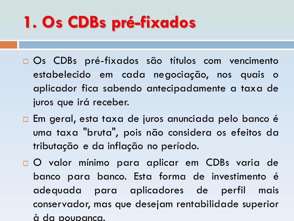1. Os CDBs pré-fixados  Os CDBs pré-fixados são títulos com vencimento estabelecido em cada negociação, nos quais o aplicador fica sabendo antecipada