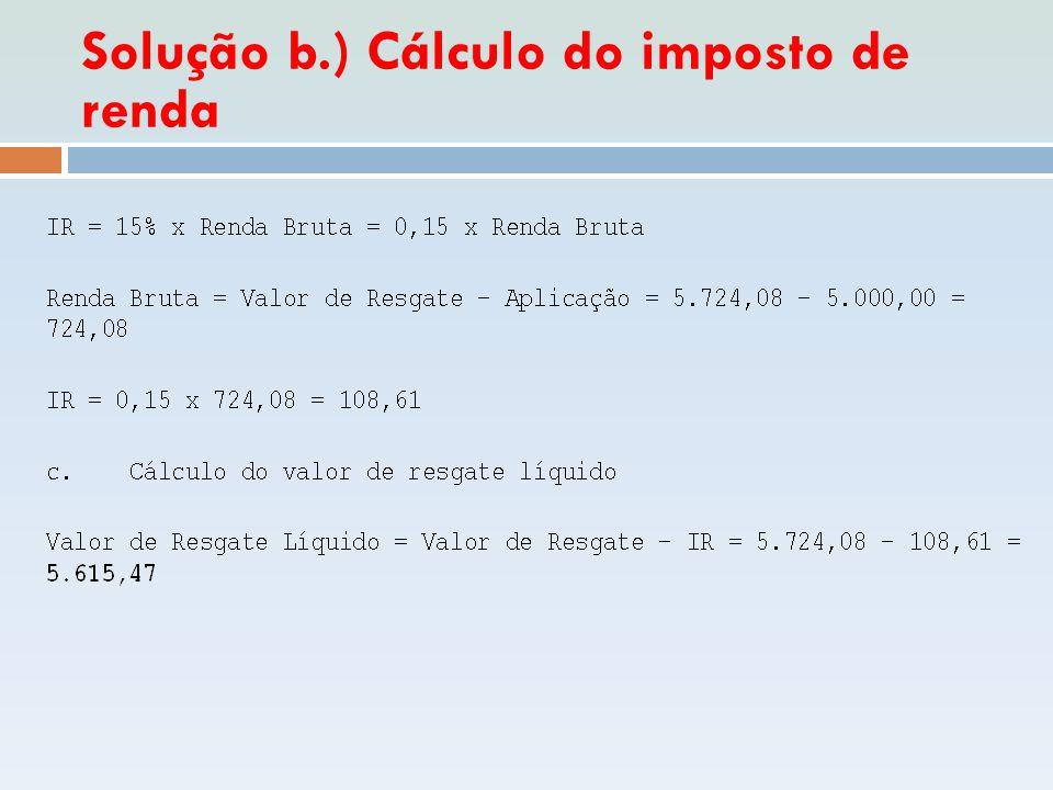 Solução b.) Cálculo do imposto de renda