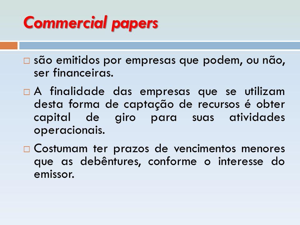 Commercial papers  são emitidos por empresas que podem, ou não, ser financeiras.  A finalidade das empresas que se utilizam desta forma de captação