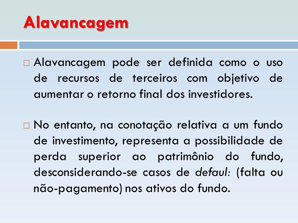 Alavancagem  Alavancagem pode ser definida como o uso de recursos de terceiros com objetivo de aumentar o retorno final dos investidores.  No entant