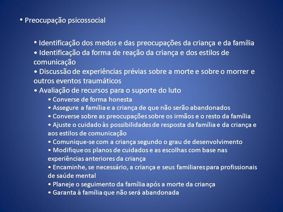 • Preocupação psicossocial • Identificação dos medos e das preocupações da criança e da família • Identificação da forma de reação da criança e dos es