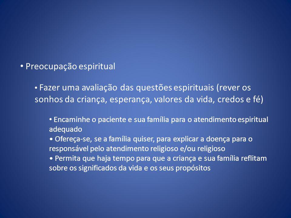 • Preocupação espiritual • Fazer uma avaliação das questões espirituais (rever os sonhos da criança, esperança, valores da vida, credos e fé) • Encami