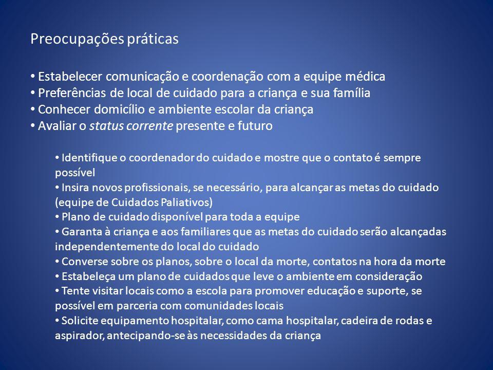 Preocupações práticas • Estabelecer comunicação e coordenação com a equipe médica • Preferências de local de cuidado para a criança e sua família • Co