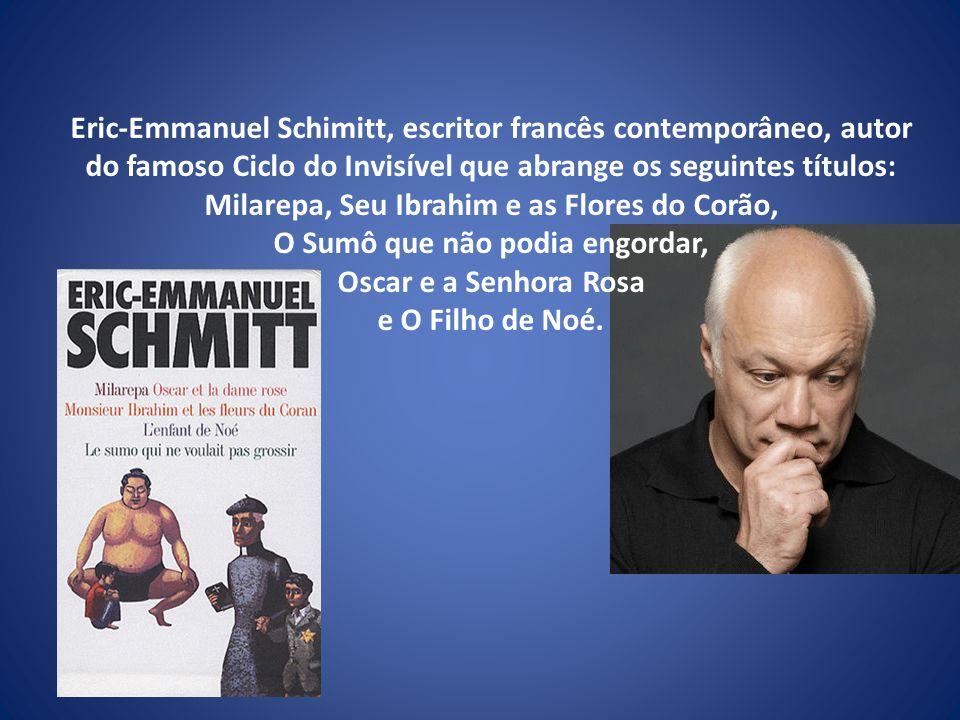 Eric-Emmanuel Schimitt, escritor francês contemporâneo, autor do famoso Ciclo do Invisível que abrange os seguintes títulos: Milarepa, Seu Ibrahim e a