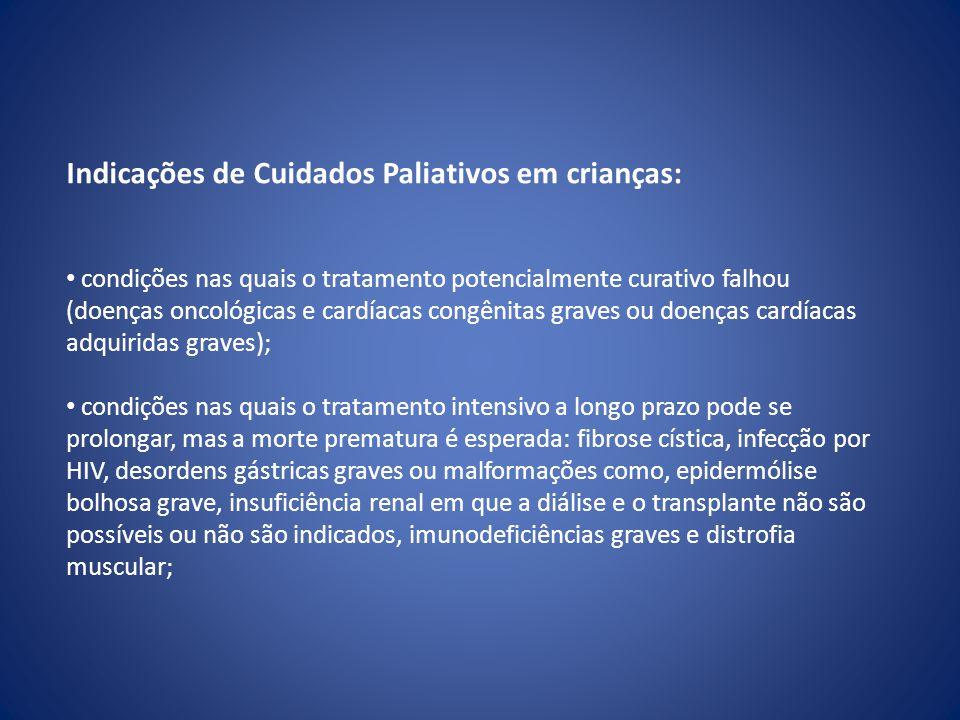 Indicações de Cuidados Paliativos em crianças: • condições nas quais o tratamento potencialmente curativo falhou (doenças oncológicas e cardíacas cong