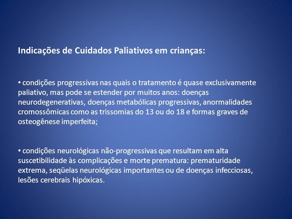 Indicações de Cuidados Paliativos em crianças: • condições progressivas nas quais o tratamento é quase exclusivamente paliativo, mas pode se estender