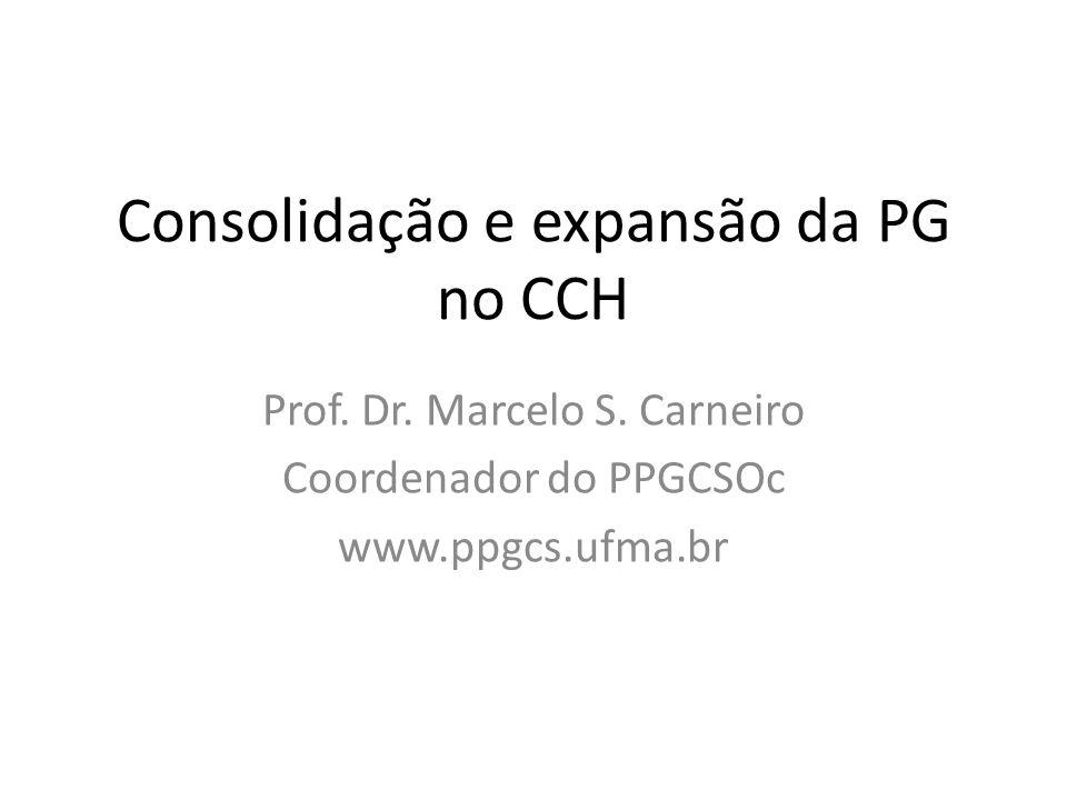 Consolidação e expansão da PG no CCH Prof. Dr. Marcelo S. Carneiro Coordenador do PPGCSOc www.ppgcs.ufma.br