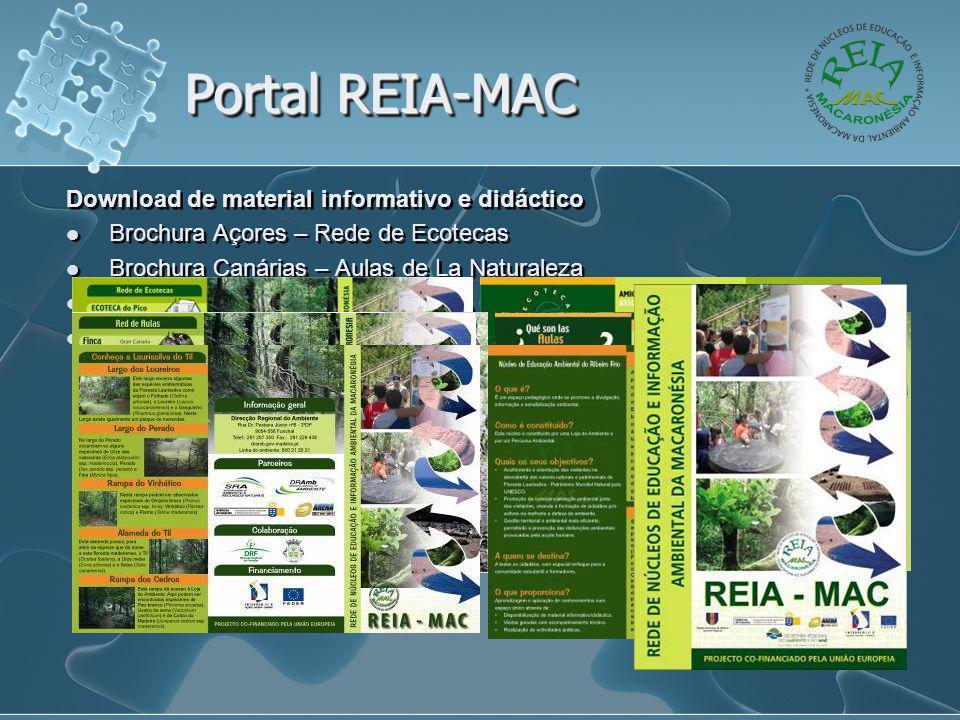Portal REIA-MAC Download de material informativo e didáctico  Brochura Açores – Rede de Ecotecas  Brochura Canárias – Aulas de La Naturaleza  Brochura Madeira – Núcleo de EA do R.