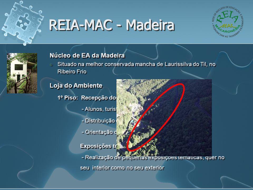 REIA-MAC - Madeira Núcleo de EA da Madeira Situado na melhor conservada mancha de Laurissilva do Til, no Ribeiro Frio Loja do Ambiente 1º Piso: Recepç
