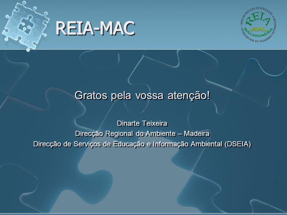 REIA-MACREIA-MAC Gratos pela vossa atenção! Dinarte Teixeira Direcção Regional do Ambiente – Madeira Direcção de Serviços de Educação e Informação Amb