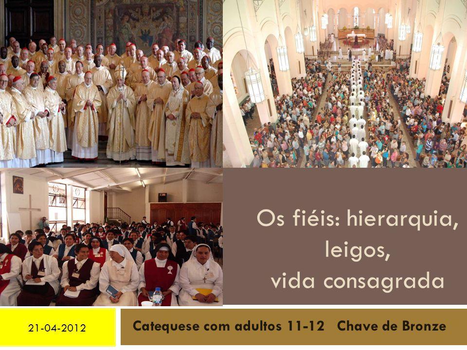 21-04-2012 Os fiéis: hierarquia, leigos, vida consagrada Catequese com adultos 11-12 Chave de Bronze