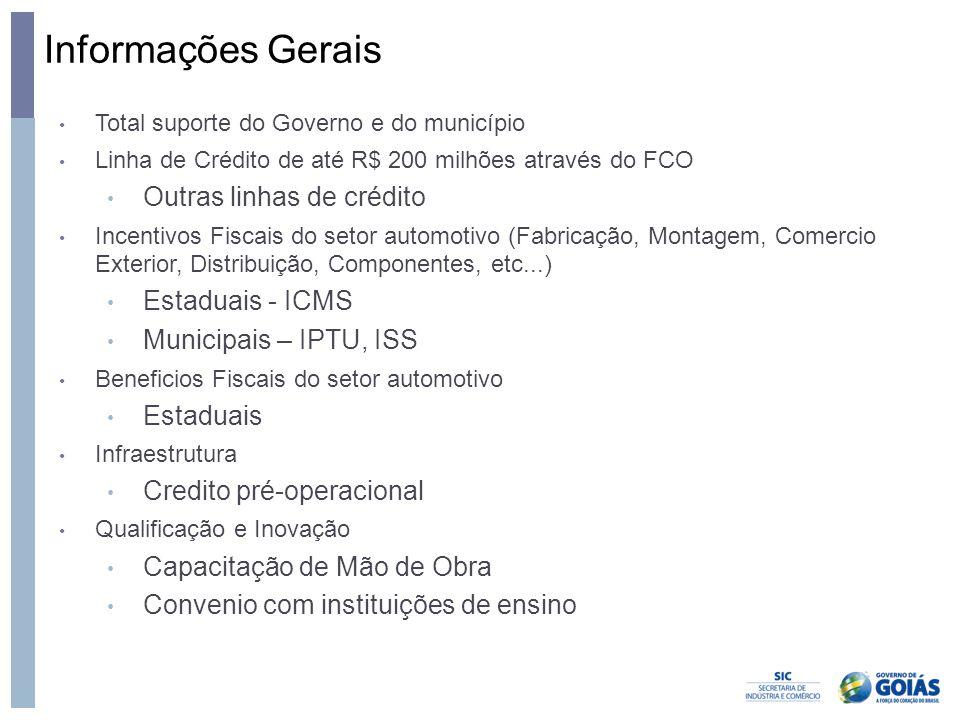Informações Gerais • Total suporte do Governo e do município • Linha de Crédito de até R$ 200 milhões através do FCO • Outras linhas de crédito • Ince