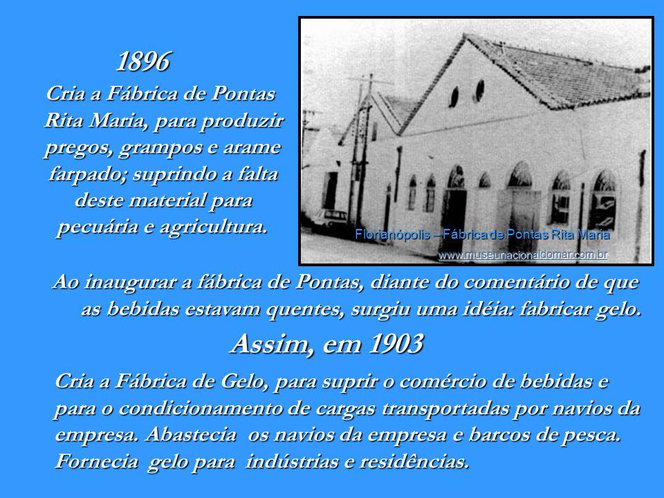 Florianópolis - Conjunto de edificações Hoepcke - Data estimada: século XIX Funda a Companhia Nacional de Navegação Hoepcke para transporte de cargas e passageiros em Florianópolis (a cidade mudou de nome em 17 de maio de 1894).