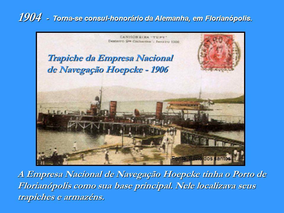 Cria a filial da empresa Hoepcke em São Francisco do Sul, onde hoje é o Museu nacional do Mar. 1903 - Fonte: Instituto Carl Hoepcke Trapiche e parte d