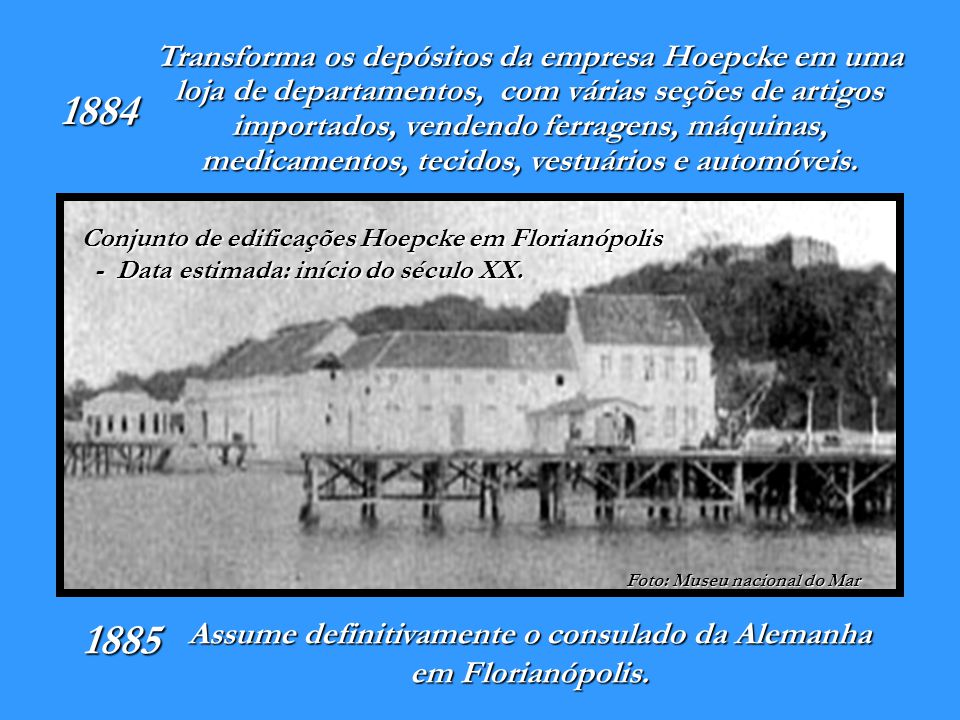 O Mercado público, à beira do mar, concentrava toda a vida comercial da pequena cidade do Desterro, fretando navios europeus Carl Hoepcke intensificou o comércio local.