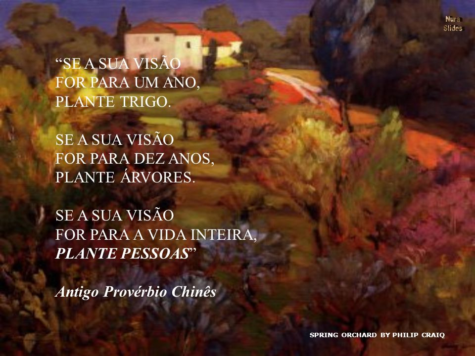 SPRING ORCHARD BY PHILIP CRAIQ SE A SUA VISÃO FOR PARA UM ANO, PLANTE TRIGO.