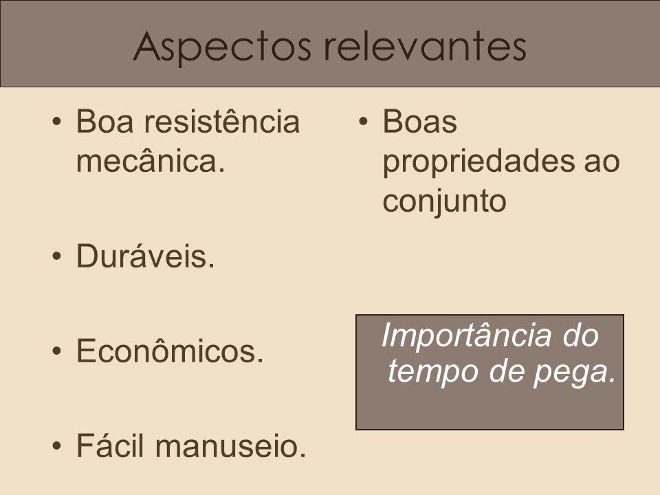 Aspectos relevantes •Boa resistência mecânica.•Duráveis.