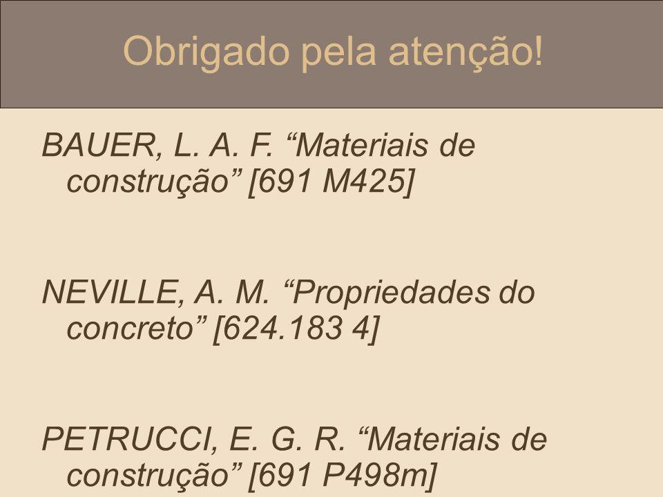 Obrigado pela atenção.BAUER, L. A. F. Materiais de construção [691 M425] NEVILLE, A.