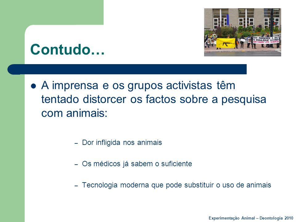 Contudo…  A imprensa e os grupos activistas têm tentado distorcer os factos sobre a pesquisa com animais: – Dor infligida nos animais – Os médicos já