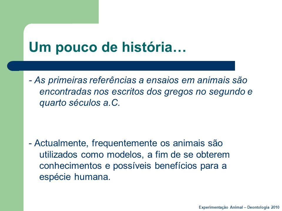 Um pouco de história… - As primeiras referências a ensaios em animais são encontradas nos escritos dos gregos no segundo e quarto séculos a.C. - Actua