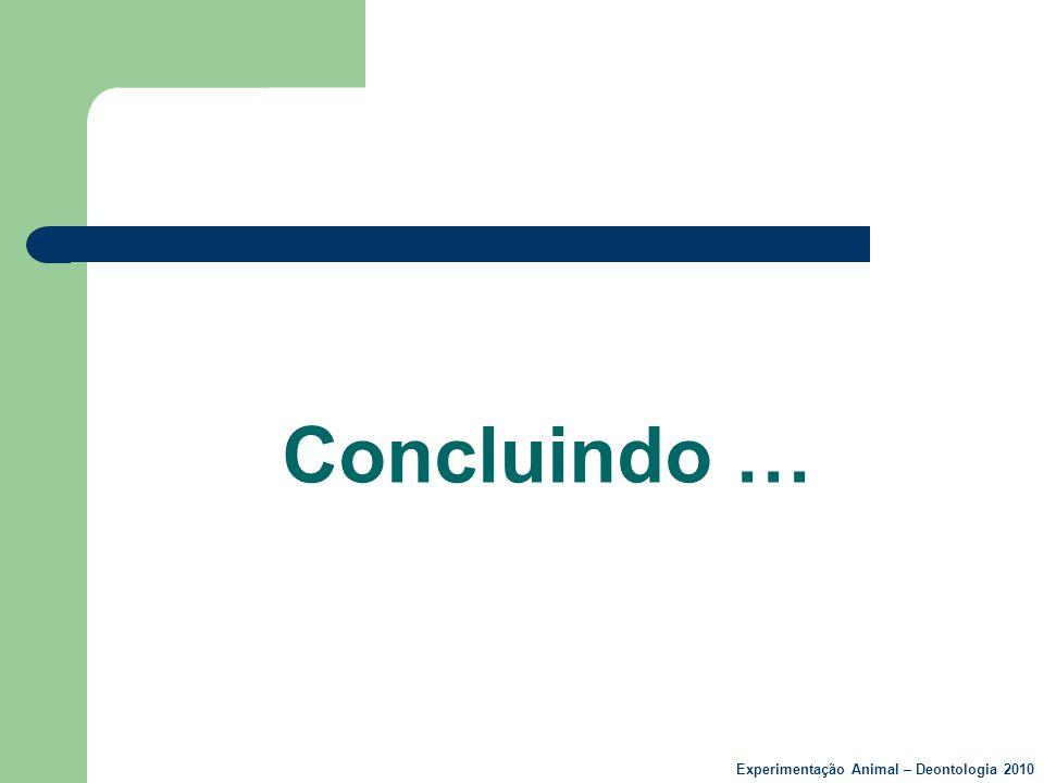 Concluindo … Experimentação Animal – Deontologia 2010