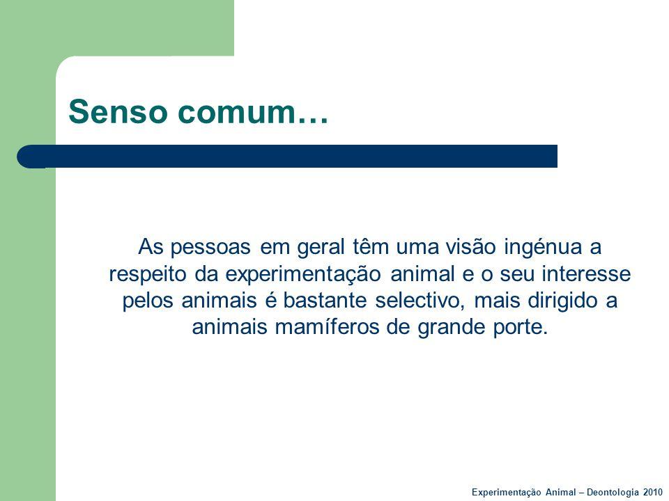 Senso comum… As pessoas em geral têm uma visão ingénua a respeito da experimentação animal e o seu interesse pelos animais é bastante selectivo, mais