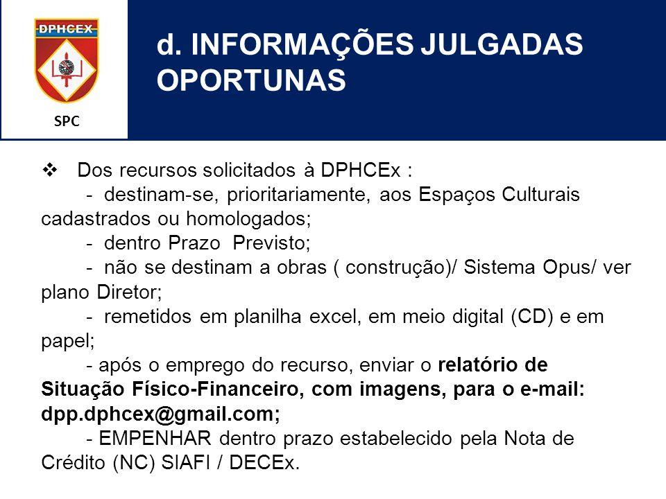 SPC d. INFORMAÇÕES JULGADAS OPORTUNAS  Dos recursos solicitados à DPHCEx : - destinam-se, prioritariamente, aos Espaços Culturais cadastrados ou homo