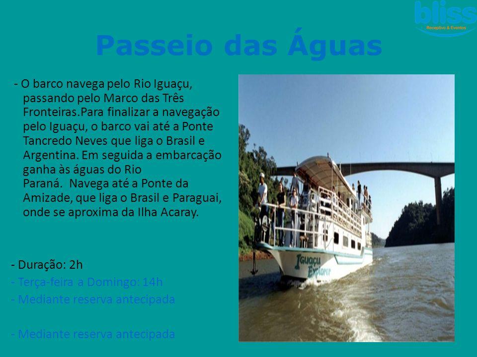 Passeio das Águas - O barco navega pelo Rio Iguaçu, passando pelo Marco das Três Fronteiras.Para finalizar a navegação pelo Iguaçu, o barco vai até a
