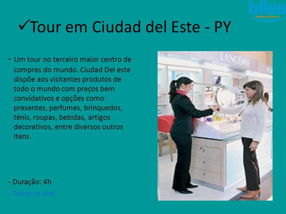 - Um tour no terceiro maior centro de compras do mundo. Ciudad Del este dispõe aos visitantes produtos de todo o mundo com preços bem convidativos e o