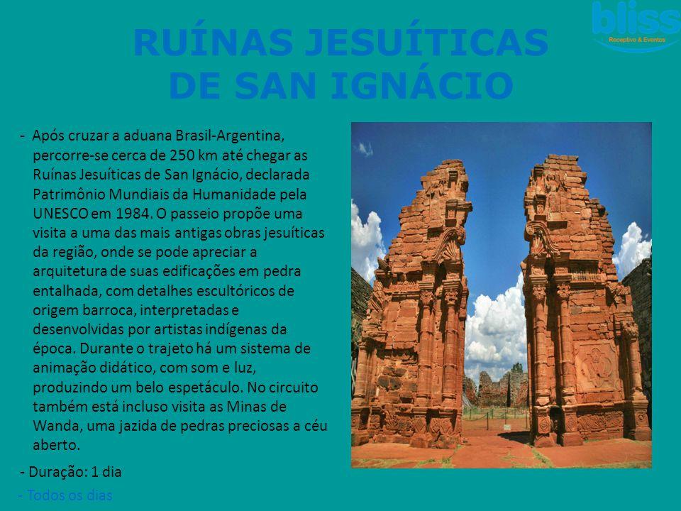 - Após cruzar a aduana Brasil-Argentina, percorre-se cerca de 250 km até chegar as Ruínas Jesuíticas de San Ignácio, declarada Patrimônio Mundiais da
