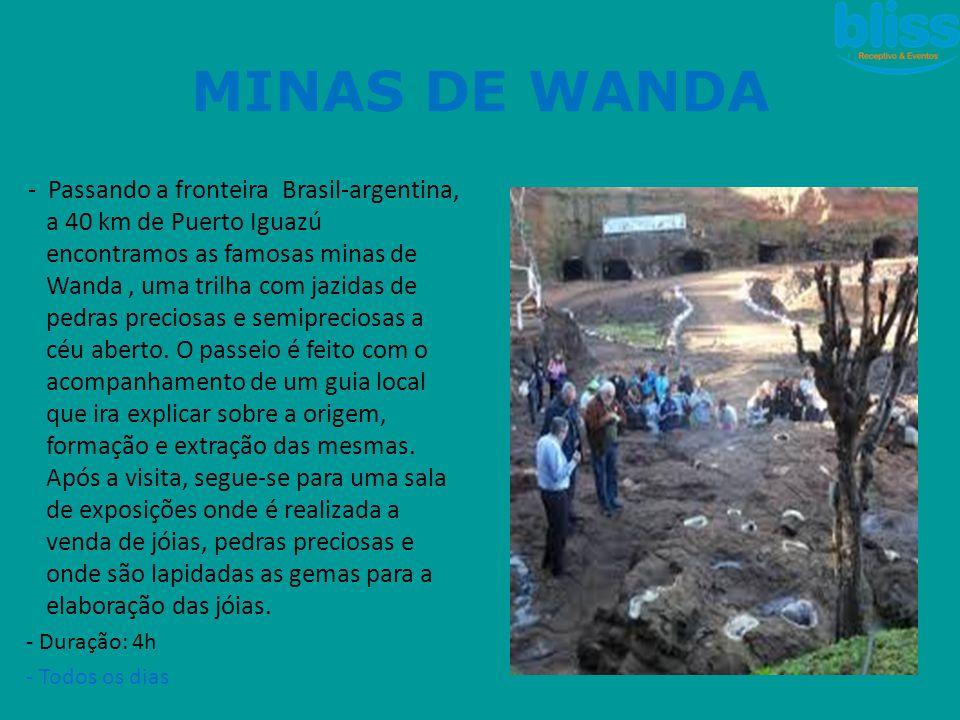 - Passando a fronteira Brasil-argentina, a 40 km de Puerto Iguazú encontramos as famosas minas de Wanda, uma trilha com jazidas de pedras preciosas e