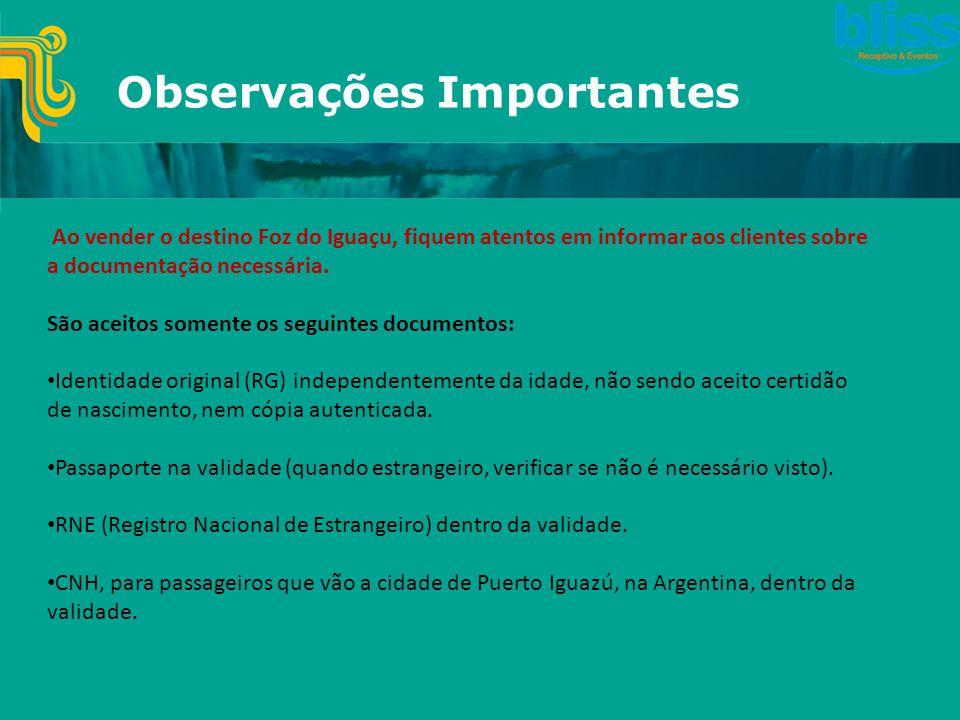 Observações Importantes Ao vender o destino Foz do Iguaçu, fiquem atentos em informar aos clientes sobre a documentação necessária. São aceitos soment