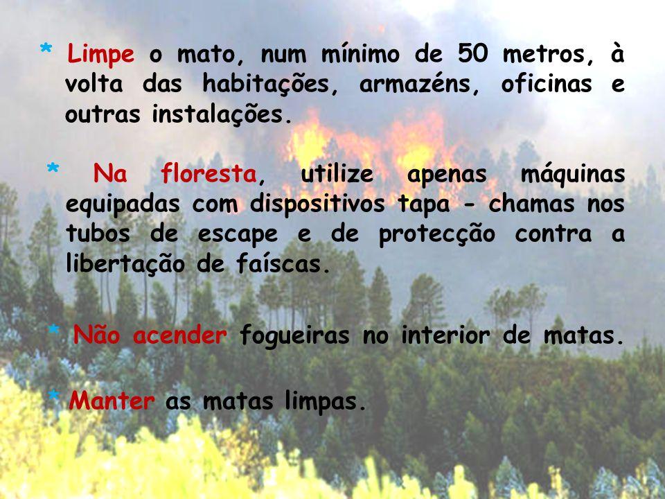 * Limpe o mato, num mínimo de 50 metros, à volta das habitações, armazéns, oficinas e outras instalações. * Na floresta, utilize apenas máquinas equip