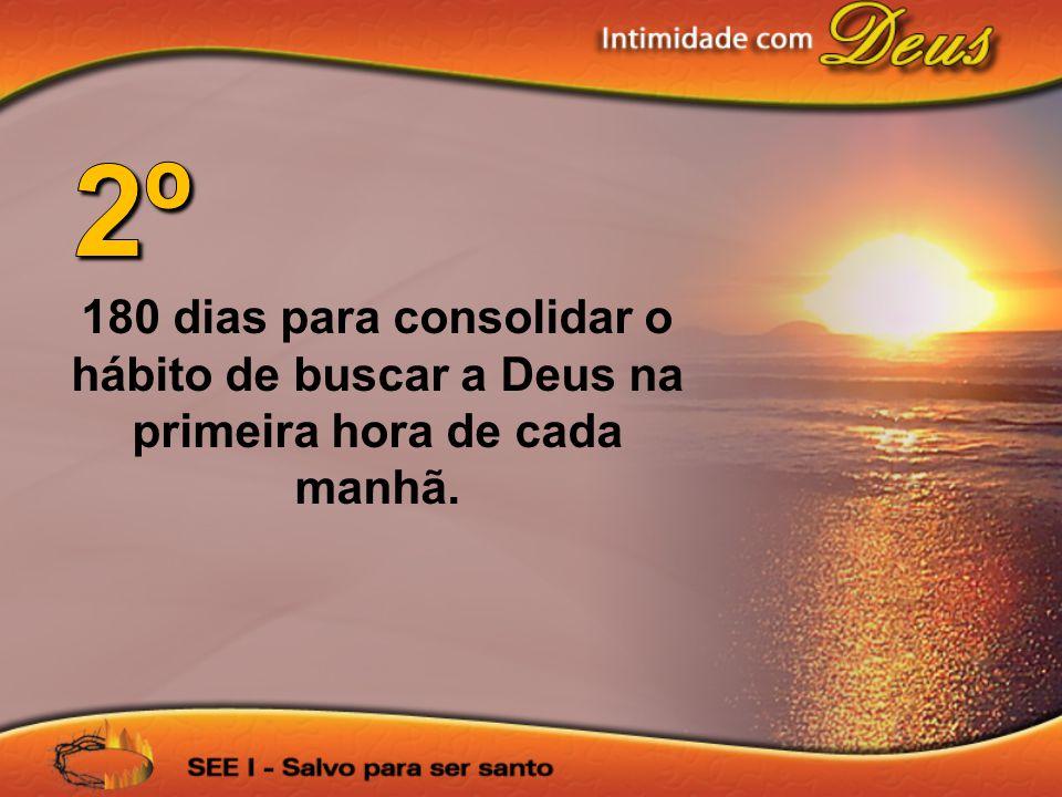 180 dias para consolidar o hábito de buscar a Deus na primeira hora de cada manhã.