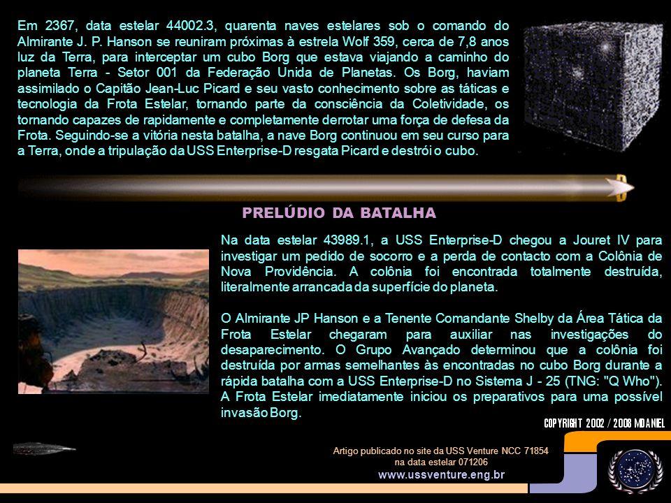 A BATALHA DE WOLF 359 Em todo o Universo da franquia de Jornada nas Estrelas, nenhum incidente foi mais discutido, mais analisado, do que a Batalha de Wolf 359.