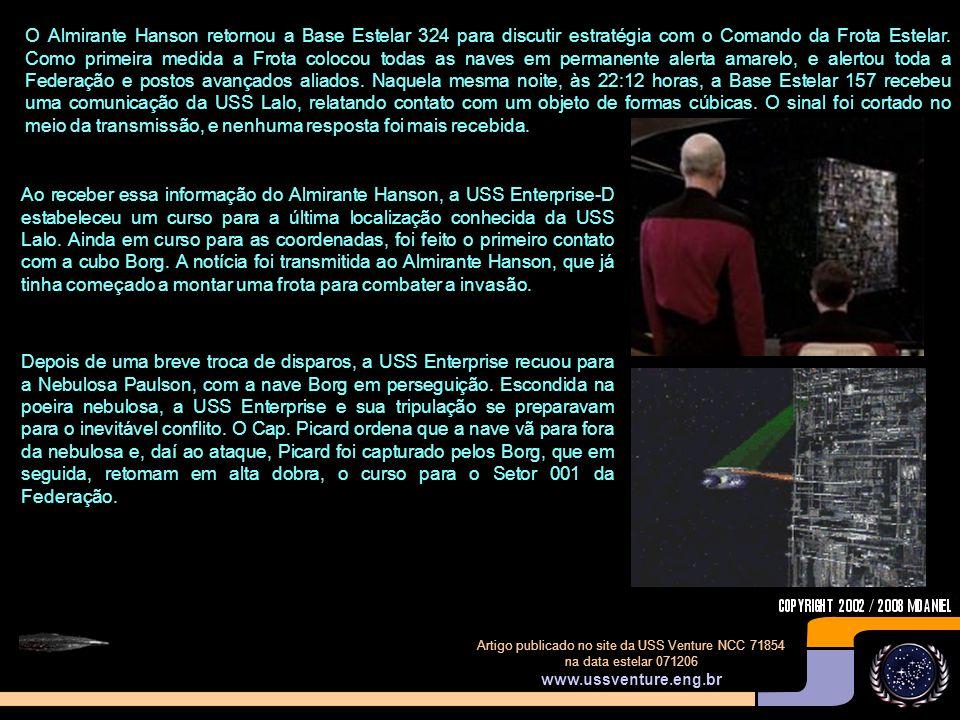 Artigo publicado no site da USS Venture NCC 71854 na data estelar 071206 www.ussventure.eng.br Em 2367, data estelar 44002.3, quarenta naves estelares sob o comando do Almirante J.