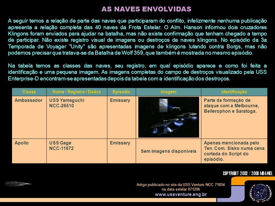 Artigo publicado no site da USS Venture NCC 71854 na data estelar 071206 www.ussventure.eng.br AS NAVES ENVOLVIDAS A seguir temos a relação de parte das naves que participaram do conflito, infelizmente nenhuma publicação apresenta a relação completa das 40 naves da Frota Estelar.