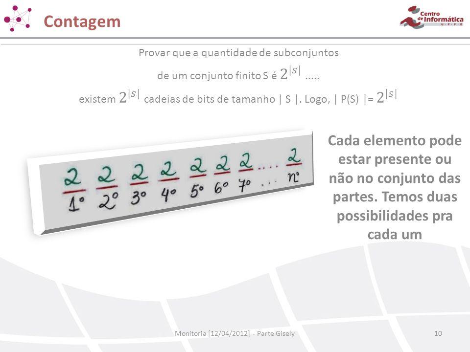 Contagem Monitoria [12/04/2012] - Parte Gisely10 Cada elemento pode estar presente ou não no conjunto das partes. Temos duas possibilidades pra cada u