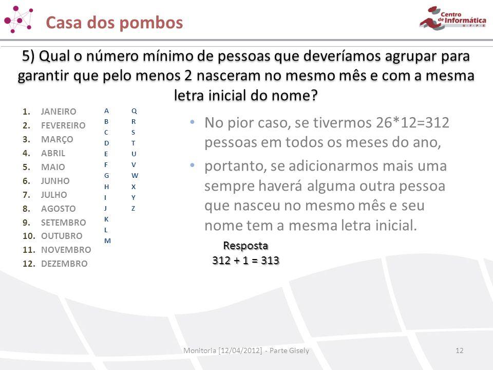 Casa dos pombos Monitoria [12/04/2012] - Parte Gisely12 5) Qual o número mínimo de pessoas que deveríamos agrupar para garantir que pelo menos 2 nasce
