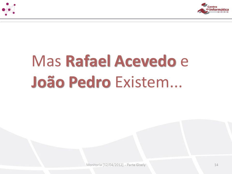 Rafael Acevedo João Pedro Mas Rafael Acevedo e João Pedro Existem... Monitoria [12/04/2012] - Parte Gisely14