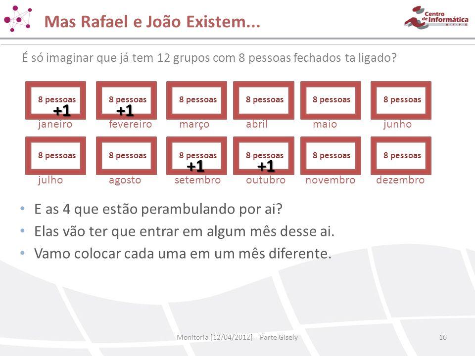 Mas Rafael e João Existem... Monitoria [12/04/2012] - Parte Gisely16 É só imaginar que já tem 12 grupos com 8 pessoas fechados ta ligado? • E as 4 que