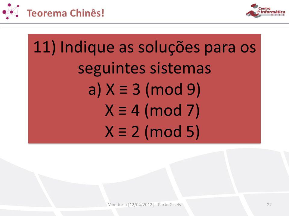 Teorema Chinês! Monitoria [12/04/2012] - Parte Gisely22 11) Indique as soluções para os seguintes sistemas a) X ≡ 3 (mod 9) X ≡ 4 (mod 7) X ≡ 2 (mod 5