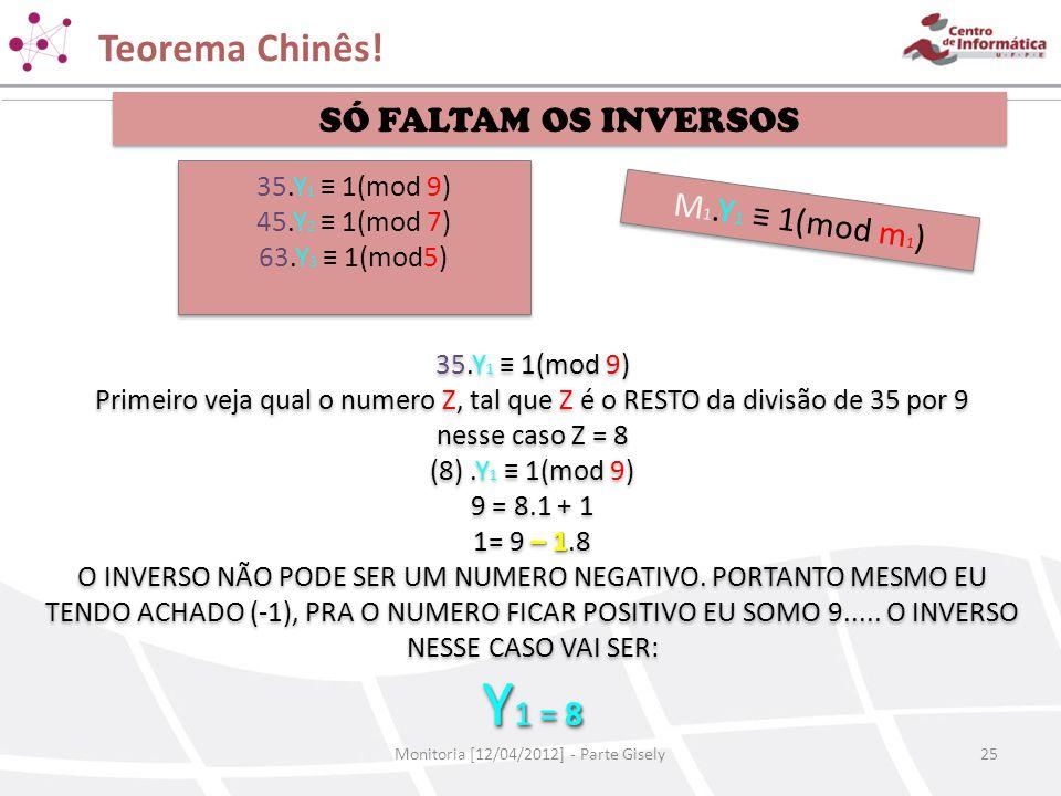 Teorema Chinês! Monitoria [12/04/2012] - Parte Gisely25 SÓ FALTAM OS INVERSOS