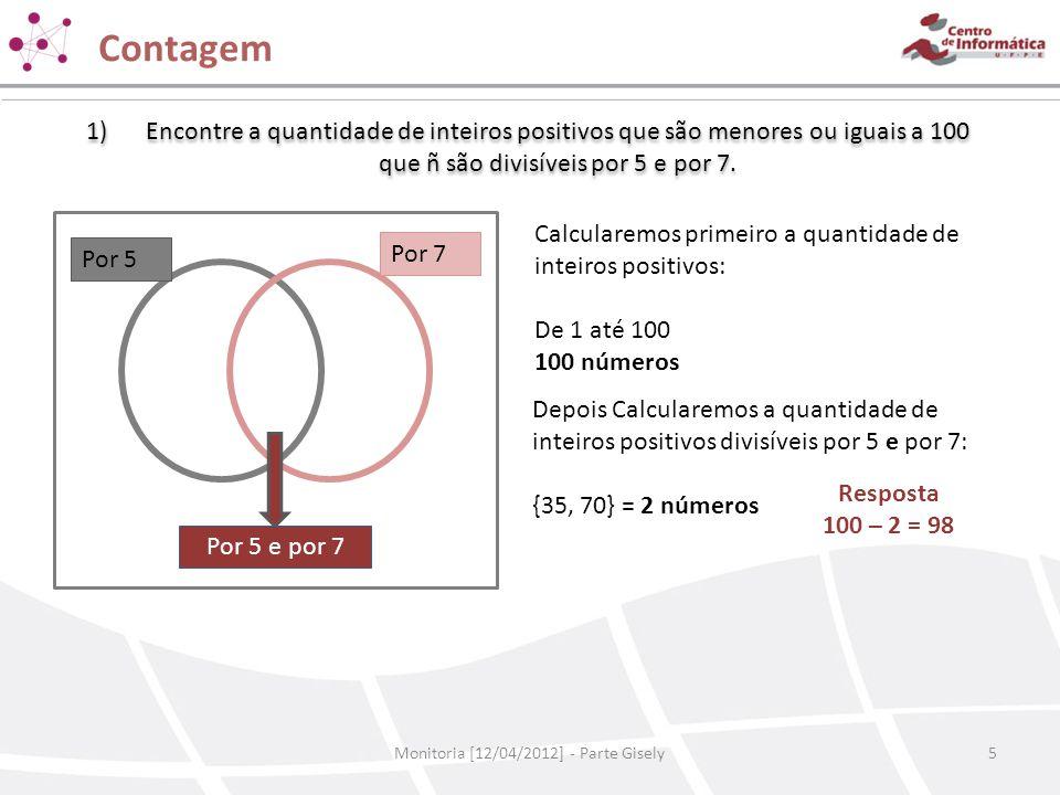 Contagem Monitoria [12/04/2012] - Parte Gisely5 1)Encontre a quantidade de inteiros positivos que são menores ou iguais a 100 que ñ são divisíveis por