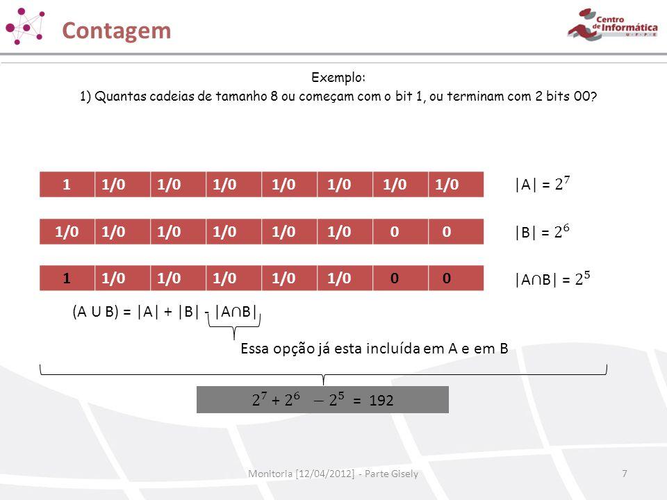 Contagem Monitoria [12/04/2012] - Parte Gisely7 11/0 0 0 1 0 0 Essa opção já esta incluída em A e em B Exemplo: 1) Quantas cadeias de tamanho 8 ou com