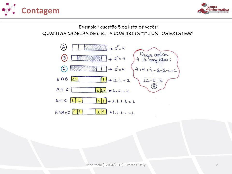 """Contagem Monitoria [12/04/2012] - Parte Gisely8 Exemplo : questão 5 da lista de vocês: QUANTAS CADEIAS DE 6 BITS COM 4BITS """"1"""" JUNTOS EXISTEM?"""