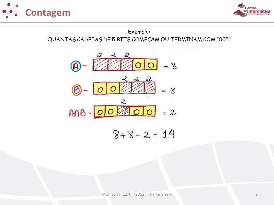 """Contagem Monitoria [12/04/2012] - Parte Gisely9 Exemplo: QUANTAS CADEIAS DE 5 BITS COMEÇAM OU TERMINAM COM """"00""""?"""