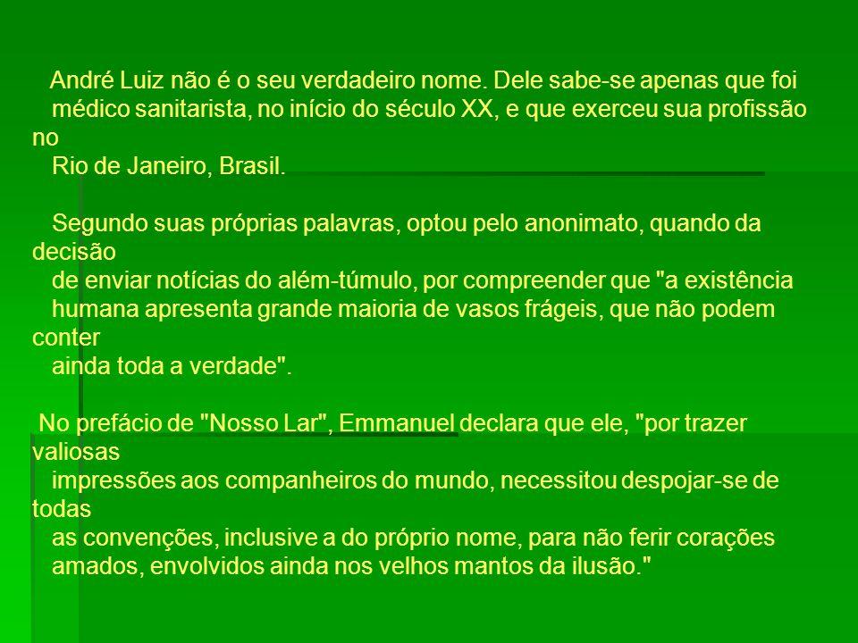 André Luiz não é o seu verdadeiro nome. Dele sabe-se apenas que foi médico sanitarista, no início do século XX, e que exerceu sua profissão no Rio de